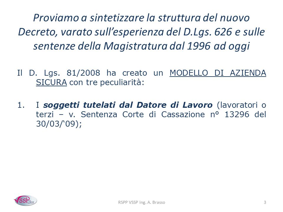 Proviamo a sintetizzare la struttura del nuovo Decreto, varato sull'esperienza del D.Lgs. 626 e sulle sentenze della Magistratura dal 1996 ad oggi Il