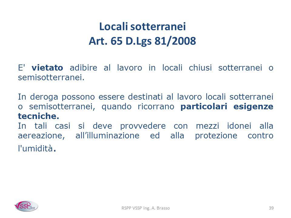 RSPP VSSP ing. A. Brasso39 E' vietato adibire al lavoro in locali chiusi sotterranei o semisotterranei. In deroga possono essere destinati al lavoro l