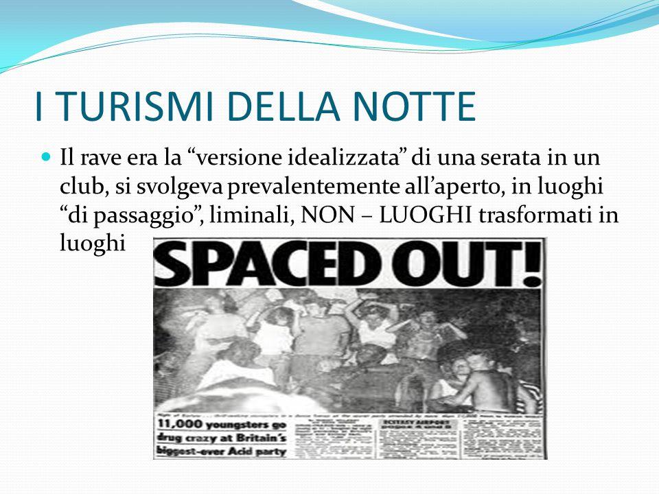 """I TURISMI DELLA NOTTE Il rave era la """"versione idealizzata"""" di una serata in un club, si svolgeva prevalentemente all'aperto, in luoghi """"di passaggio"""""""