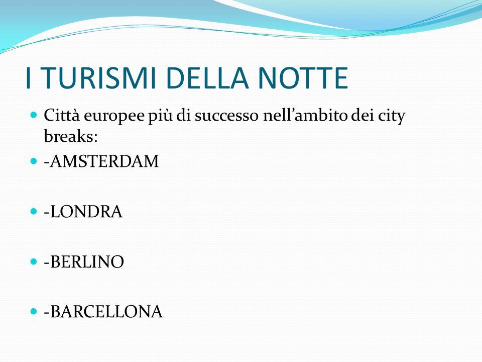 I TURISMI DELLA NOTTE Città europee più di successo nell'ambito dei city breaks: -AMSTERDAM -LONDRA -BERLINO -BARCELLONA