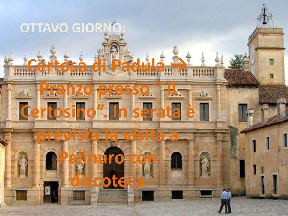 OTTAVO GIORNO: Certosa di Padula  Pranzo presso Il Certosino .
