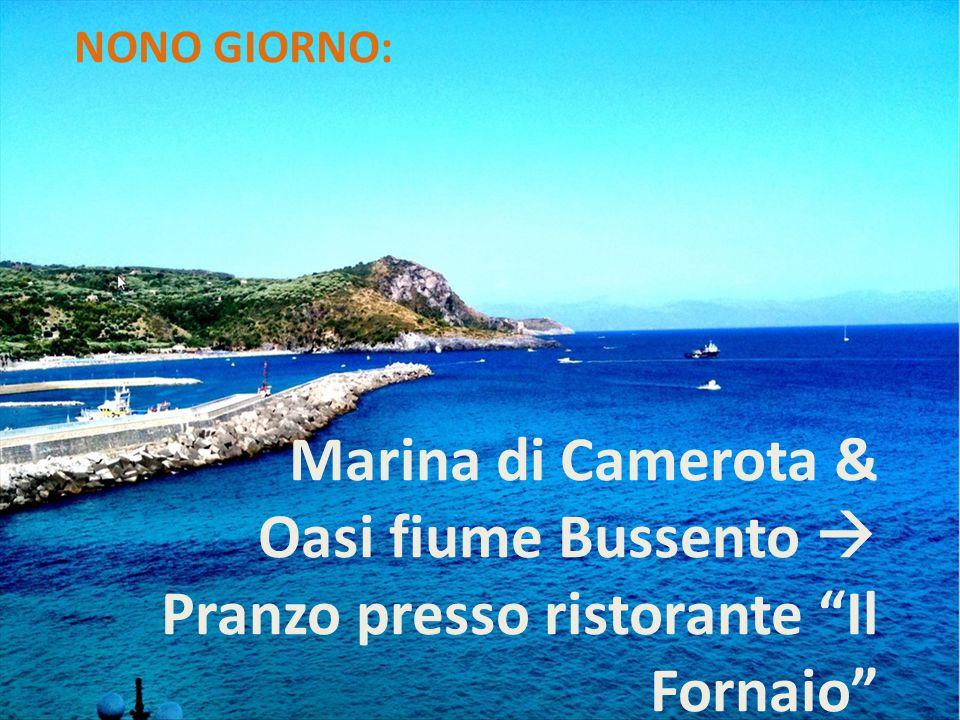 NONO GIORNO: Marina di Camerota & Oasi fiume Bussento  Pranzo presso ristorante Il Fornaio