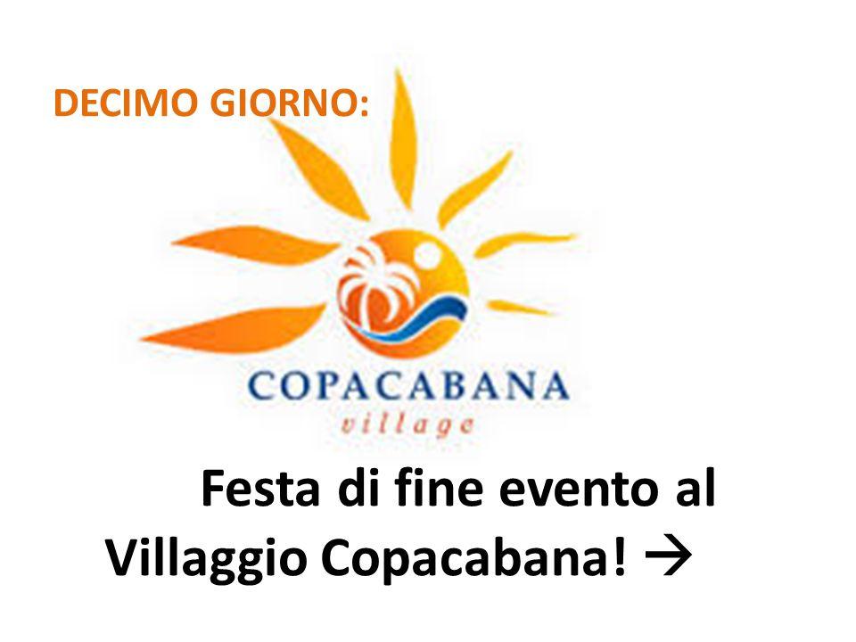 DECIMO GIORNO: Festa di fine evento al Villaggio Copacabana! 
