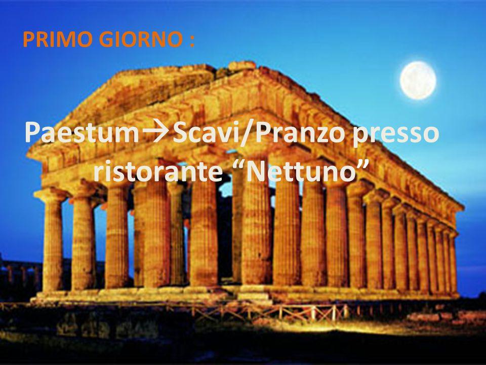 PRIMO GIORNO : Paestum  Scavi/Pranzo presso ristorante Nettuno