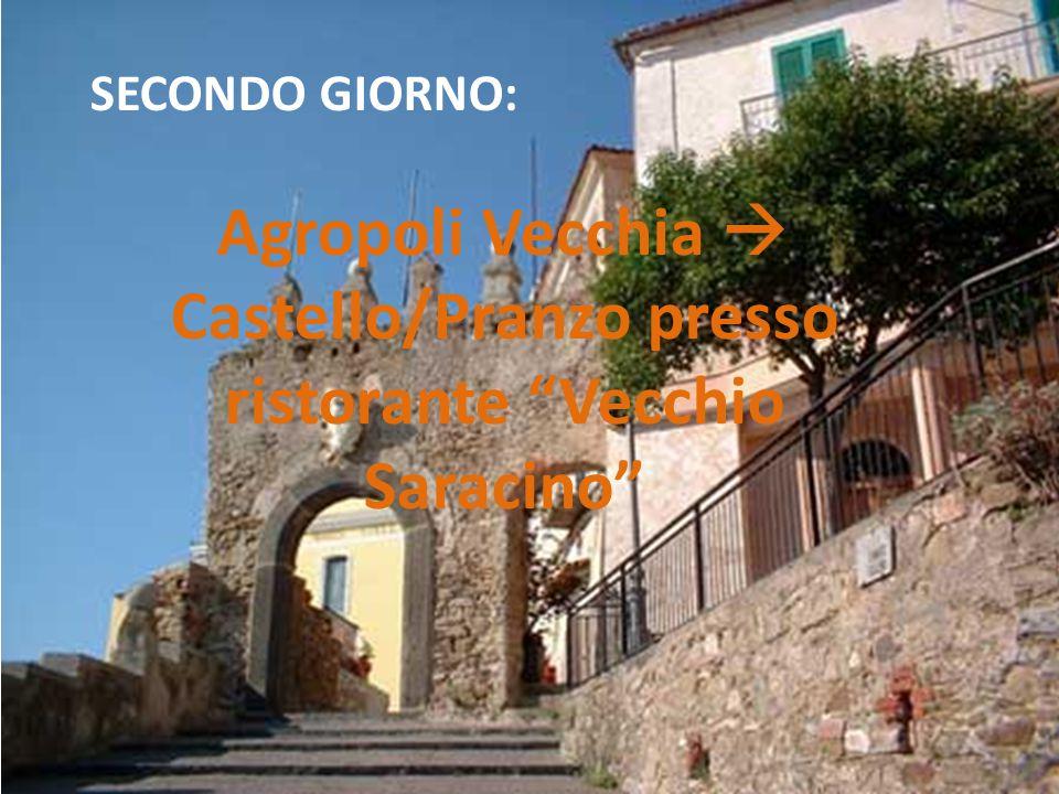 SECONDO GIORNO: Agropoli Vecchia  Castello/Pranzo presso ristorante Vecchio Saracino