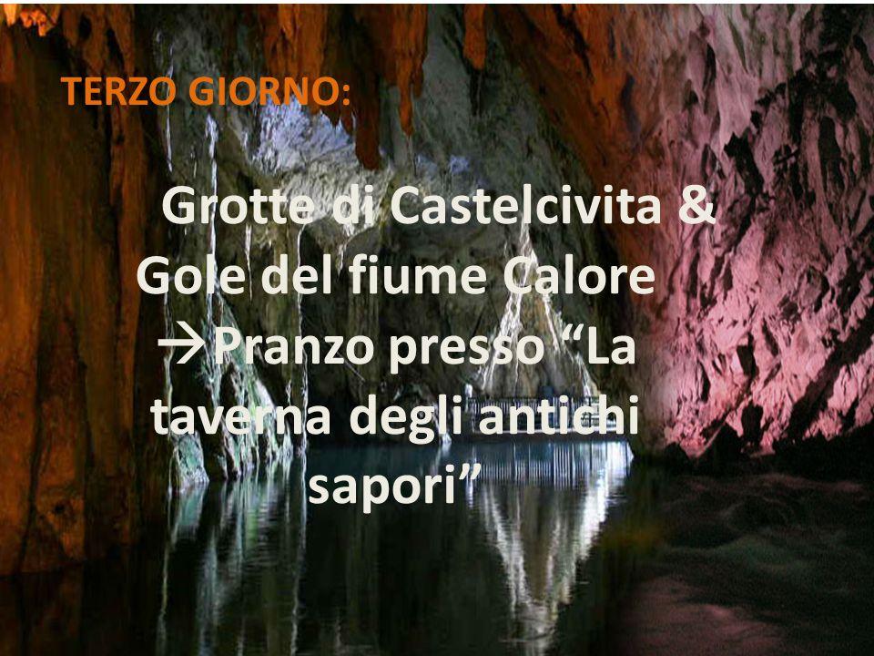 TERZO GIORNO: Grotte di Castelcivita & Gole del fiume Calore  Pranzo presso La taverna degli antichi sapori