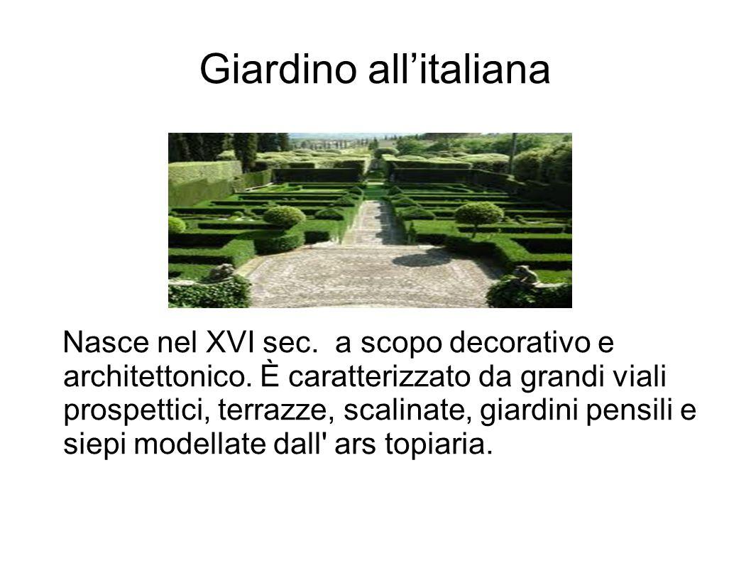 Giardino all'italiana Nasce nel XVI sec. a scopo decorativo e architettonico. È caratterizzato da grandi viali prospettici, terrazze, scalinate, giard