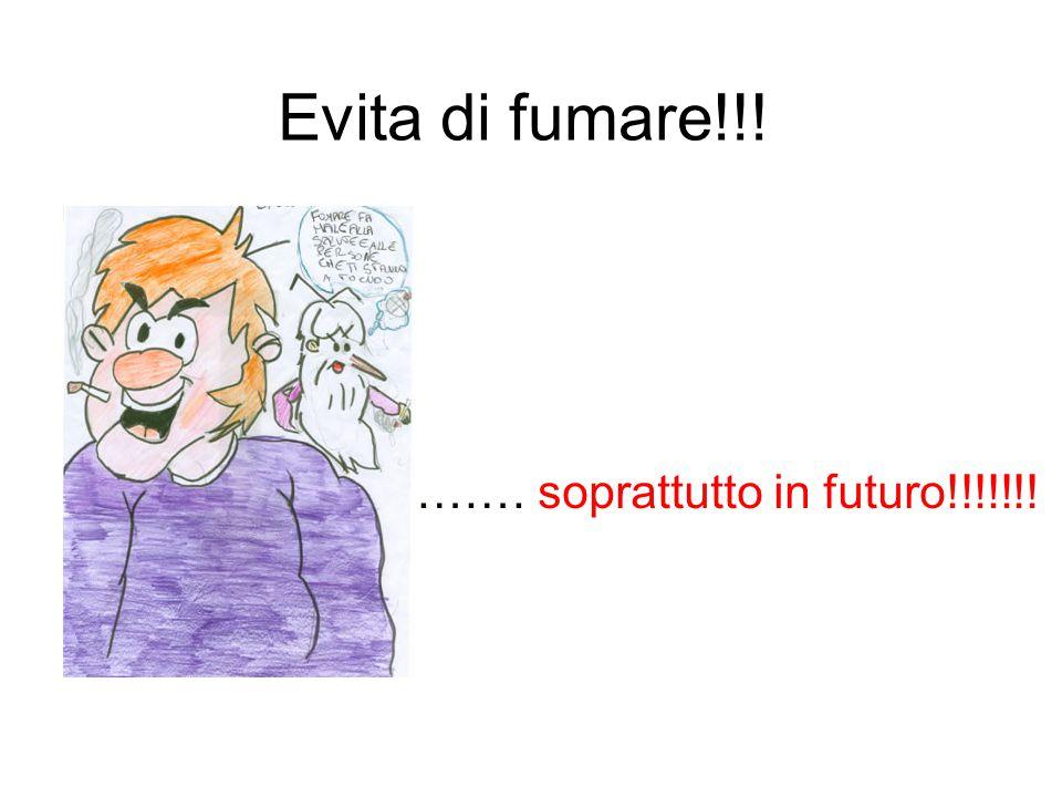 Evita di fumare!!! ………… soprattutto in futuro!!!!!!!