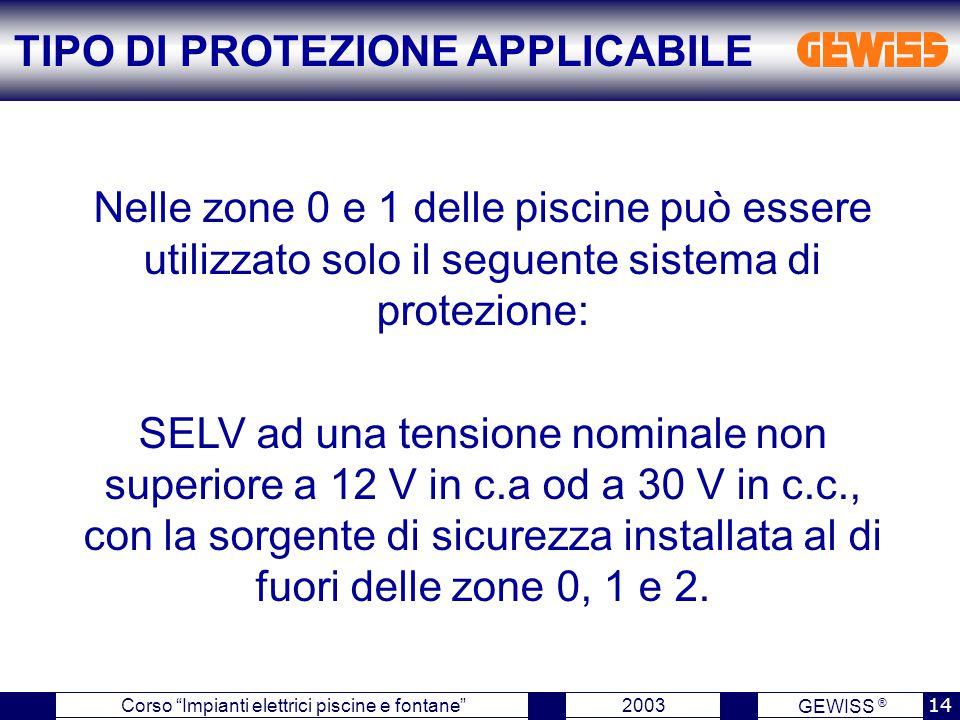 """GEWISS ® 2003 14 Corso """"Impianti elettrici piscine e fontane"""" Nelle zone 0 e 1 delle piscine può essere utilizzato solo il seguente sistema di protezi"""