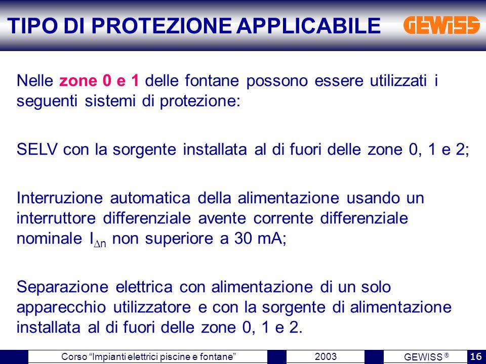 """GEWISS ® 2003 16 Corso """"Impianti elettrici piscine e fontane"""" Nelle zone 0 e 1 delle fontane possono essere utilizzati i seguenti sistemi di protezion"""