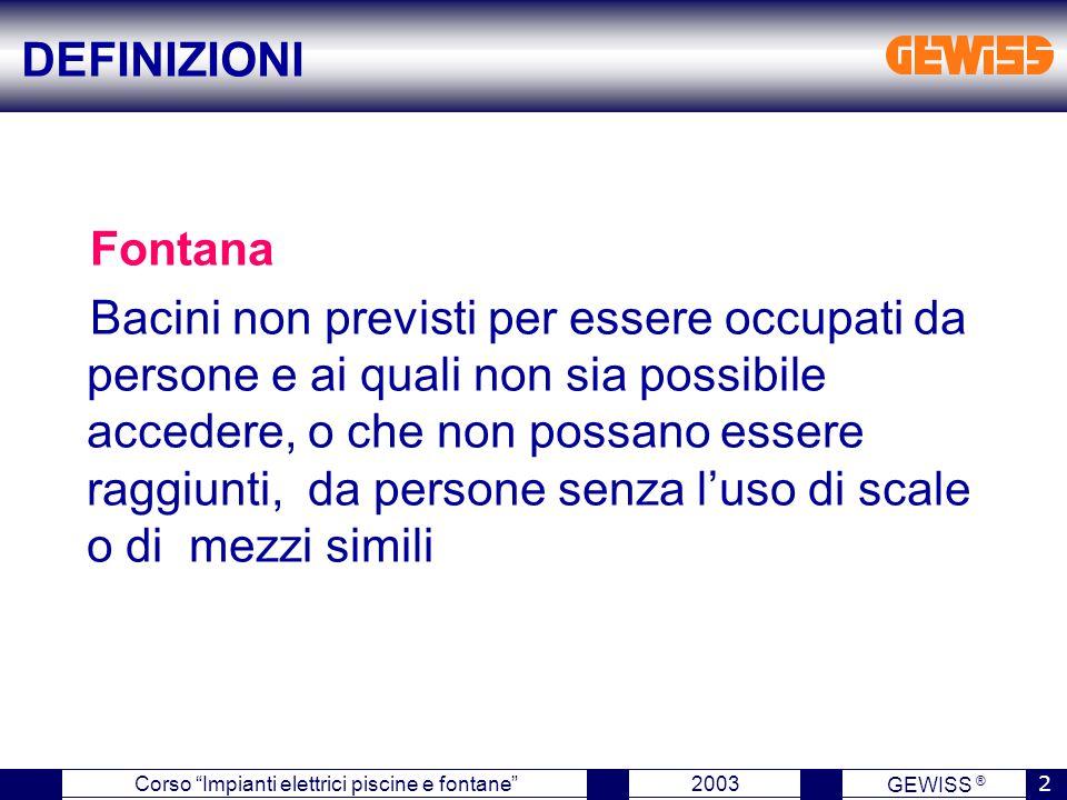 """GEWISS ® 2003 2 Corso """"Impianti elettrici piscine e fontane"""" Fontana Bacini non previsti per essere occupati da persone e ai quali non sia possibile a"""
