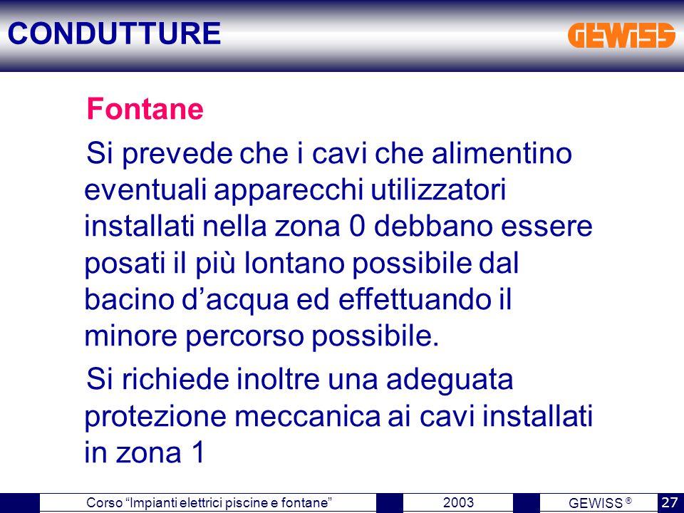 """GEWISS ® 2003 27 Corso """"Impianti elettrici piscine e fontane"""" Fontane Si prevede che i cavi che alimentino eventuali apparecchi utilizzatori installat"""