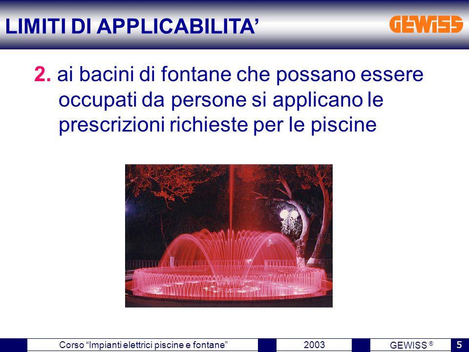 """GEWISS ® 2003 5 Corso """"Impianti elettrici piscine e fontane"""" 2. ai bacini di fontane che possano essere occupati da persone si applicano le prescrizio"""