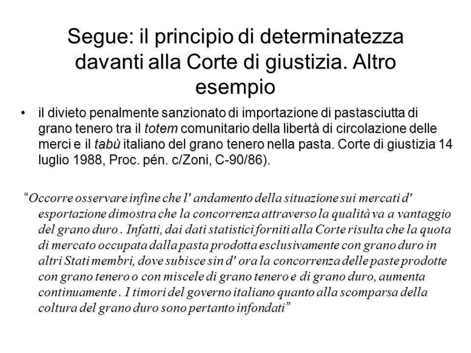 Segue: il principio di determinatezza davanti alla Corte di giustizia. Altro esempio il divieto penalmente sanzionato di importazione di pastasciutta