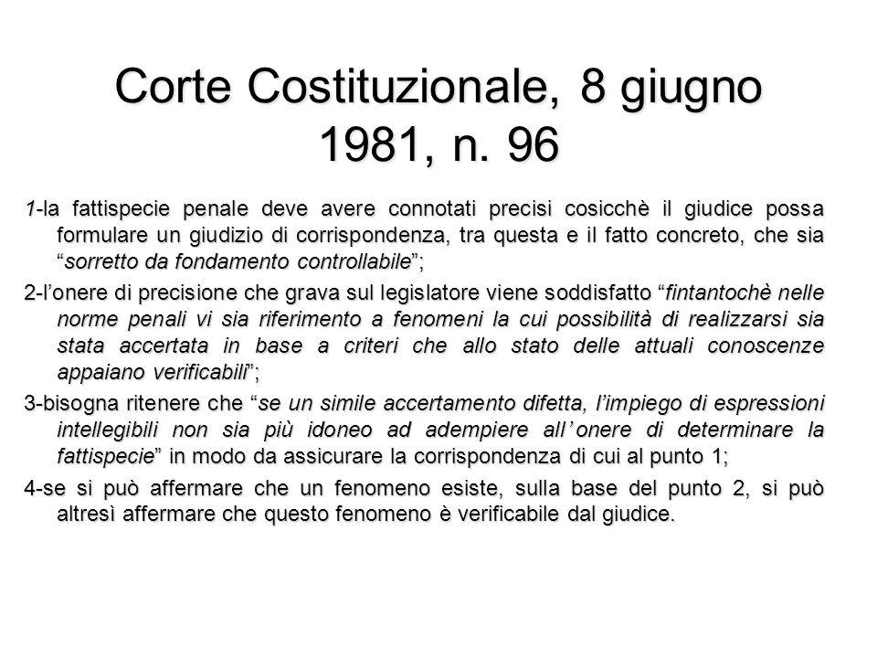 Corte Costituzionale, 8 giugno 1981, n. 96 1-la fattispecie penale deve avere connotati precisi cosicchè il giudice possa formulare un giudizio di cor