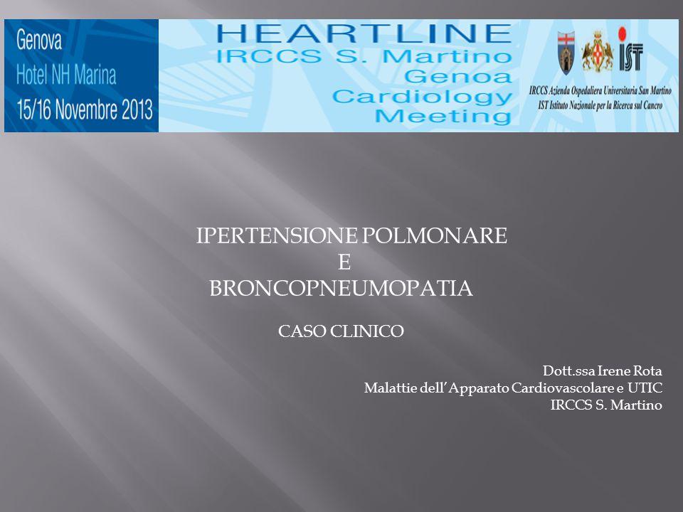 IPERTENSIONE POLMONARE E BRONCOPNEUMOPATIA CASO CLINICO Dott.ssa Irene Rota Malattie dell'Apparato Cardiovascolare e UTIC IRCCS S. Martino