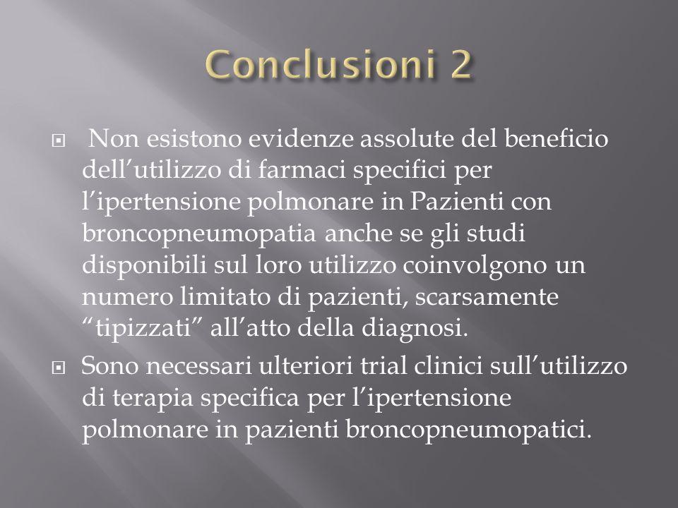  Non esistono evidenze assolute del beneficio dell'utilizzo di farmaci specifici per l'ipertensione polmonare in Pazienti con broncopneumopatia anche