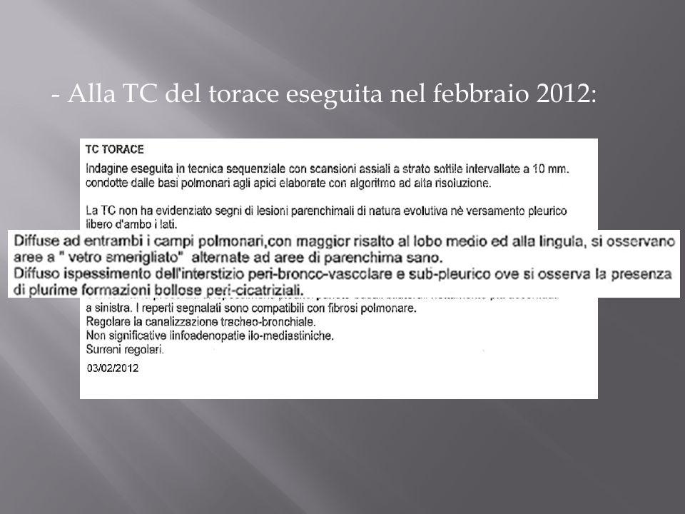 - Alla TC del torace eseguita nel febbraio 2012: