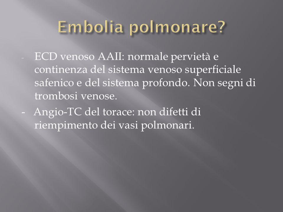 - ECD venoso AAII: normale pervietà e continenza del sistema venoso superficiale safenico e del sistema profondo. Non segni di trombosi venose. - Angi