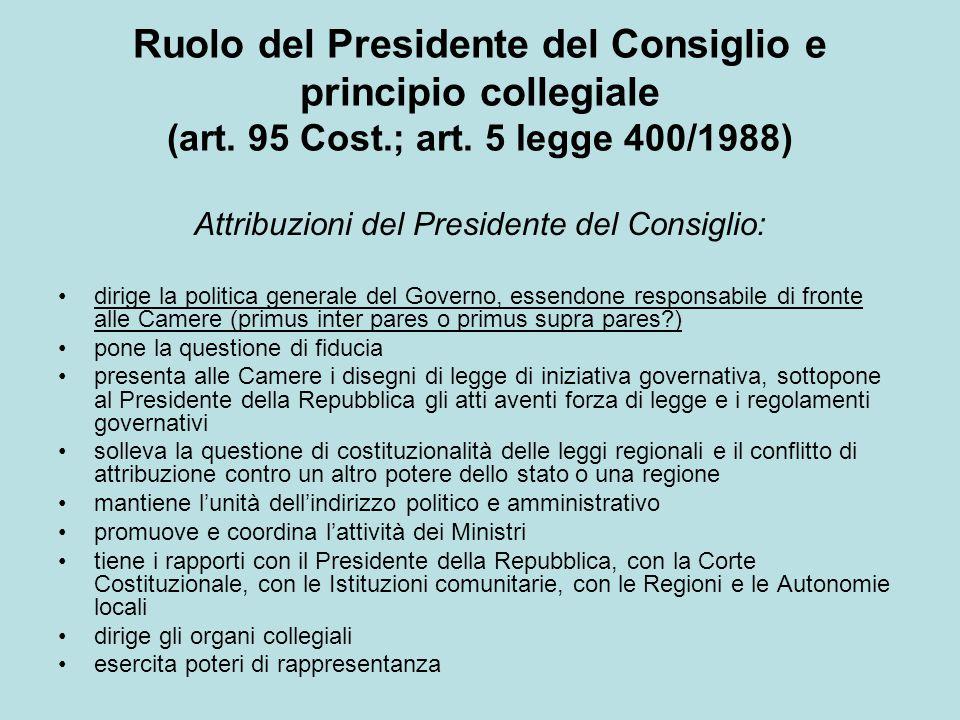 Ruolo del Presidente del Consiglio e principio collegiale (art. 95 Cost.; art. 5 legge 400/1988) Attribuzioni del Presidente del Consiglio: dirige la