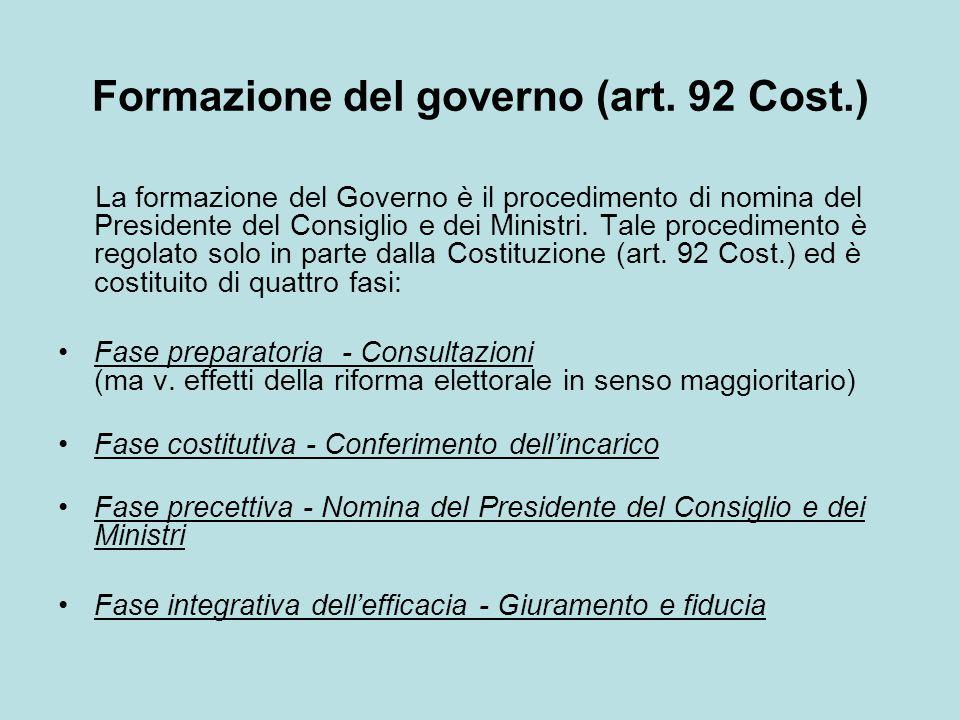 Formazione del governo (art. 92 Cost.) La formazione del Governo è il procedimento di nomina del Presidente del Consiglio e dei Ministri. Tale procedi