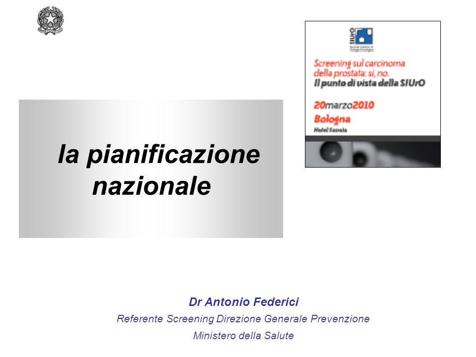 Dr Antonio Federici Referente Screening Direzione Generale Prevenzione Ministero della Salute la pianificazione nazionale