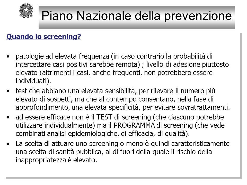 Piano Nazionale della prevenzione Quando lo screening? patologie ad elevata frequenza (in caso contrario la probabilità di intercettare casi positivi