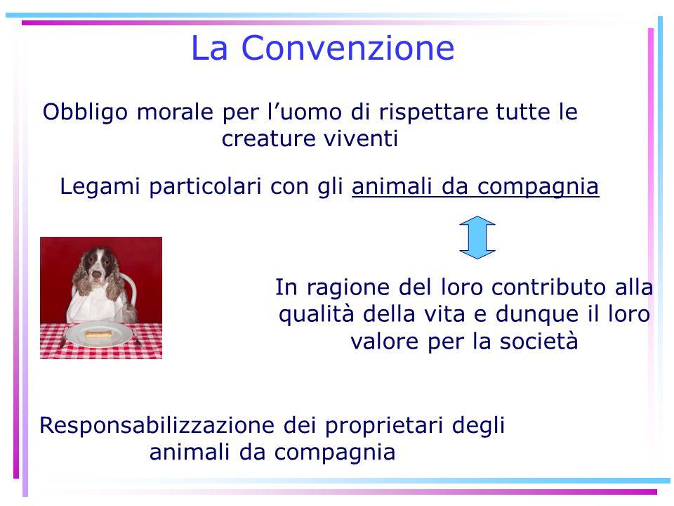 La Convenzione Obbligo morale per l'uomo di rispettare tutte le creature viventi In ragione del loro contributo alla qualità della vita e dunque il lo