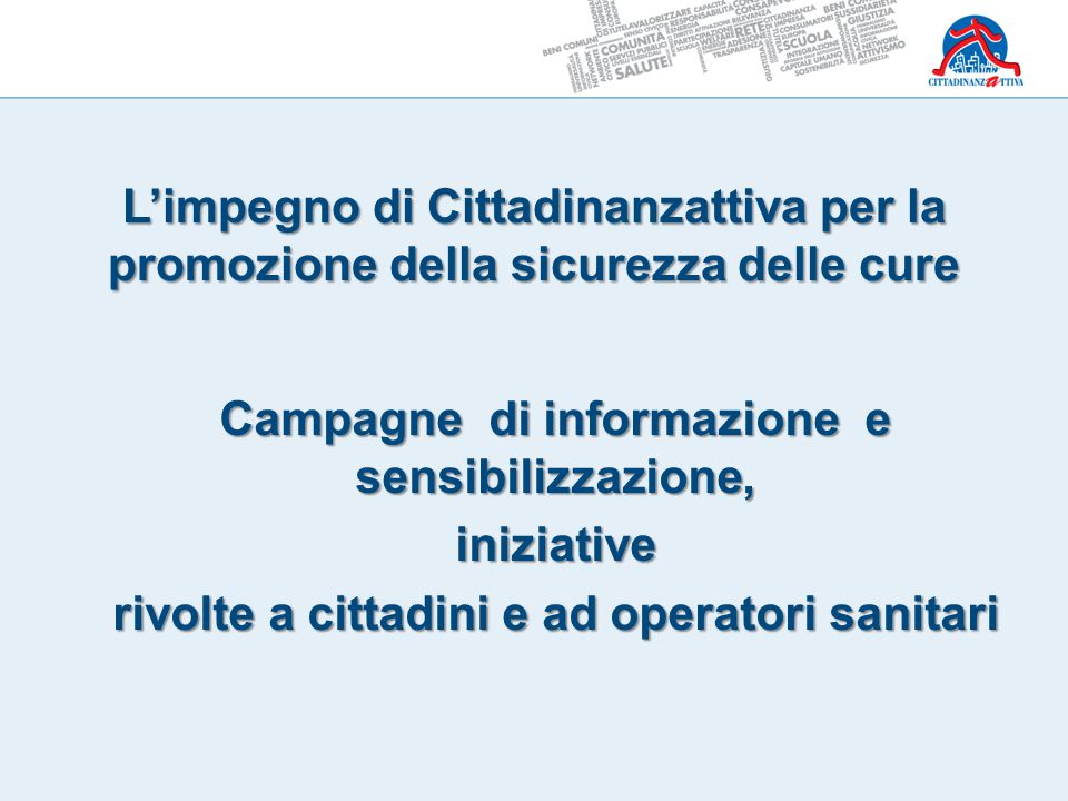 L'impegno di Cittadinanzattiva per la promozione della sicurezza delle cure Campagne di informazione e sensibilizzazione, iniziative rivolte a cittadi