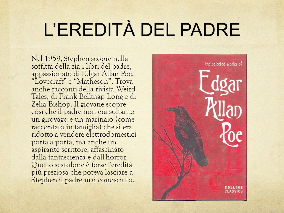 L'EREDITÀ DEL PADRE Nel 1959, Stephen scopre nella soffitta della zia i libri del padre, appassionato di Edgar Allan Poe, Lovecraft e Matheson .