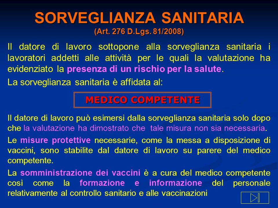 SORVEGLIANZA SANITARIA (Art. 276 D.Lgs. 81/2008) Il datore di lavoro sottopone alla sorveglianza sanitaria i lavoratori addetti alle attività per le q