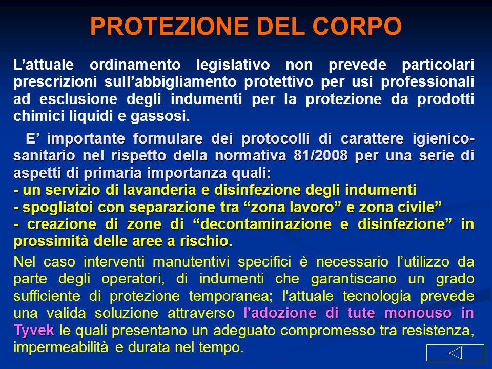 L'attuale ordinamento legislativo non prevede particolari prescrizioni sull'abbigliamento protettivo per usi professionali ad esclusione degli indumen