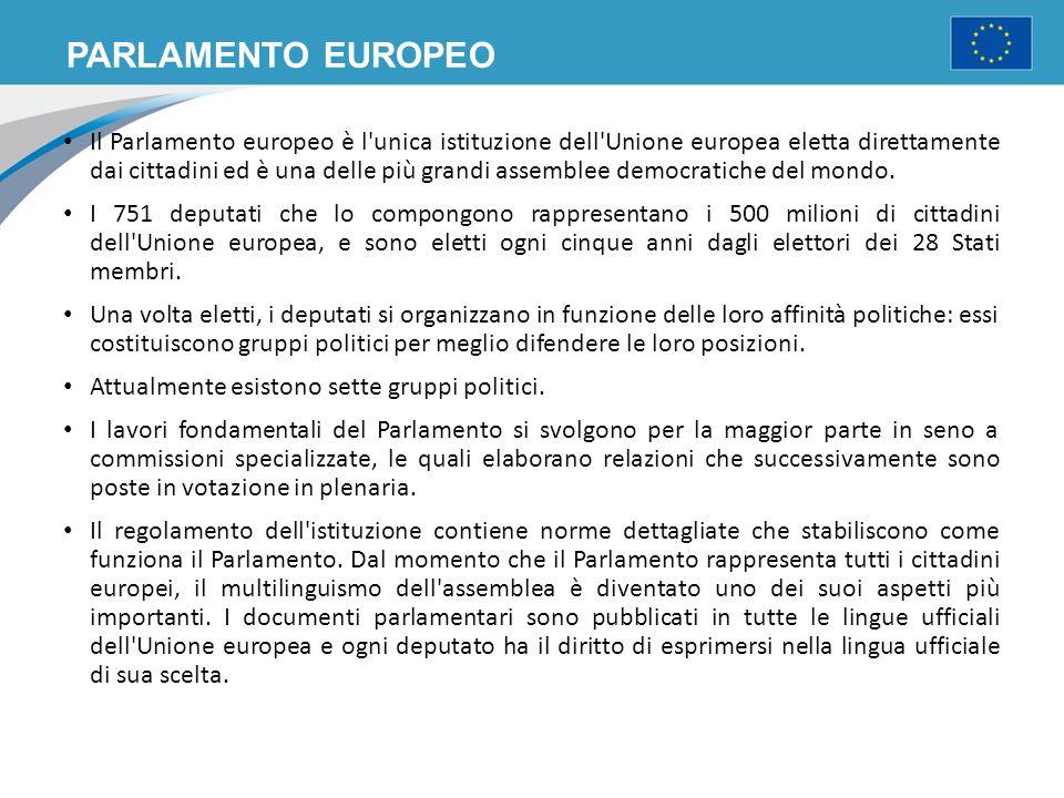 PARLAMENTO EUROPEO Il Parlamento europeo è l'unica istituzione dell'Unione europea eletta direttamente dai cittadini ed è una delle più grandi assembl