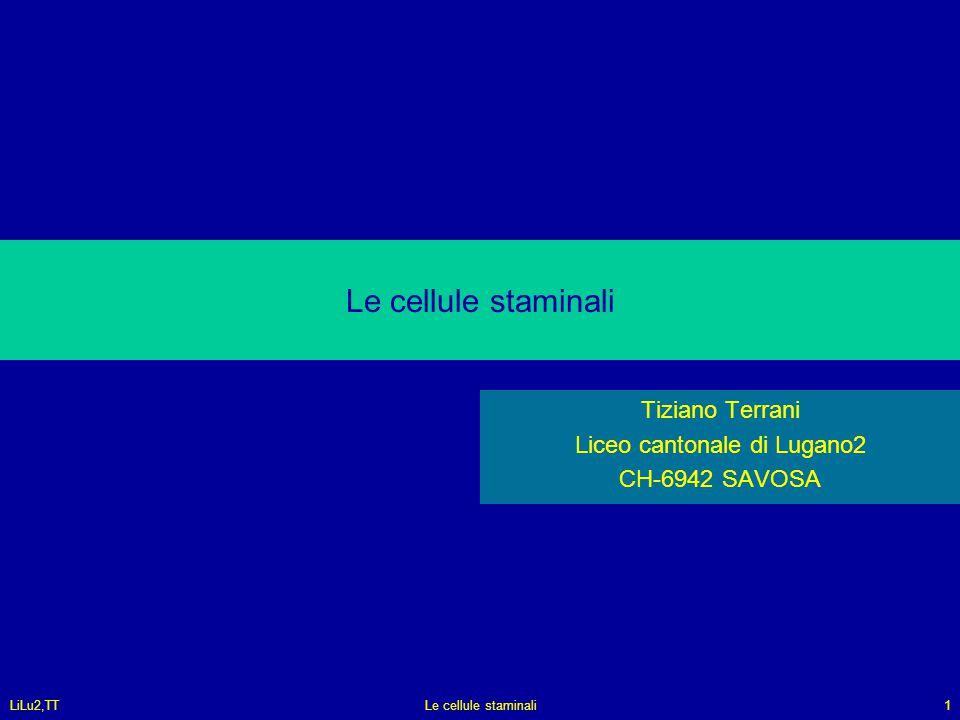 LiLu2,TTLe cellule staminali1 Tiziano Terrani Liceo cantonale di Lugano2 CH-6942 SAVOSA