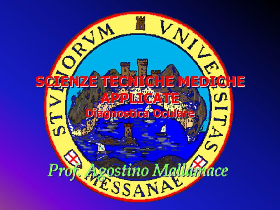 Prof. Agostino Mallamace Prof. Agostino Mallamace SCIENZE TECNICHE MEDICHE APPLICATE Diagnostica Oculare SCIENZE TECNICHE MEDICHE APPLICATE Diagnostic