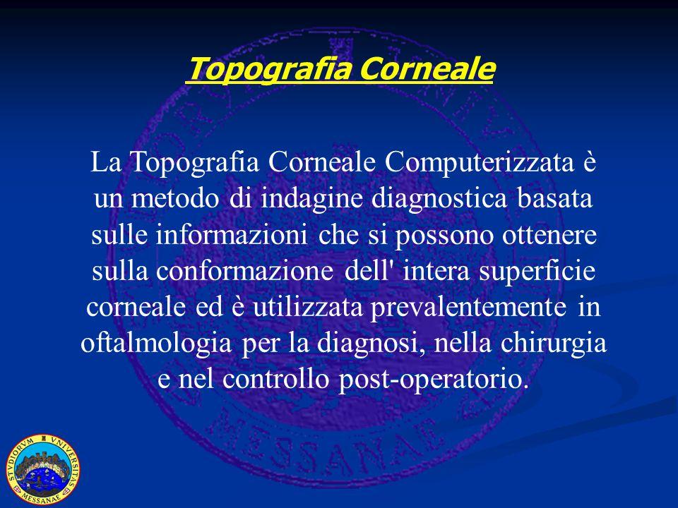 Topografia Corneale La Topografia Corneale Computerizzata è un metodo di indagine diagnostica basata sulle informazioni che si possono ottenere sulla conformazione dell intera superficie corneale ed è utilizzata prevalentemente in oftalmologia per la diagnosi, nella chirurgia e nel controllo post-operatorio.