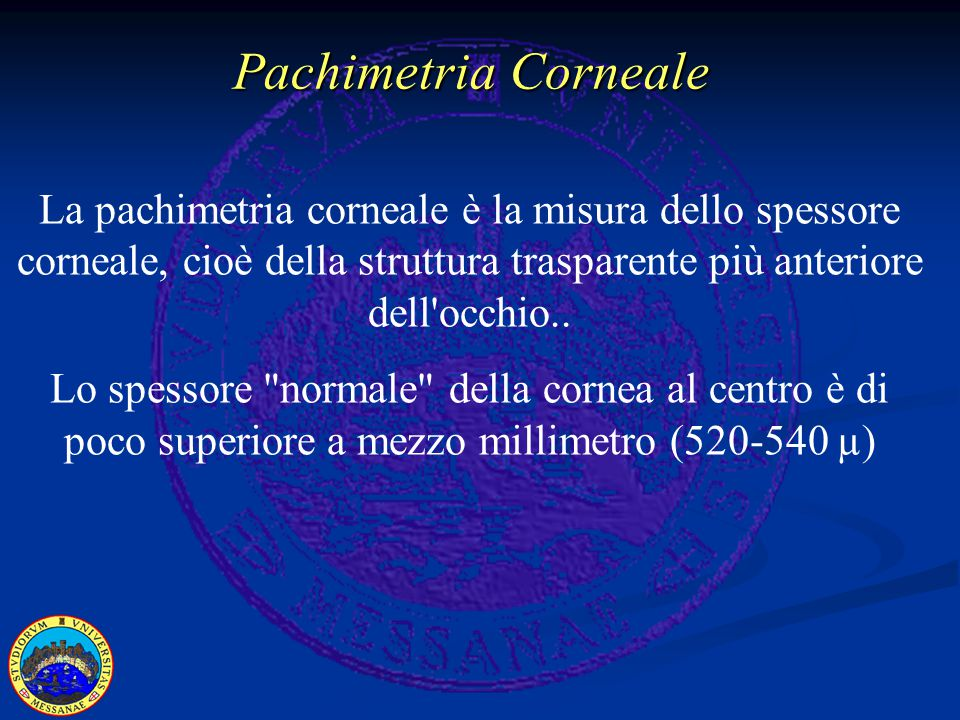 La pachimetria corneale è la misura dello spessore corneale, cioè della struttura trasparente più anteriore dell occhio..
