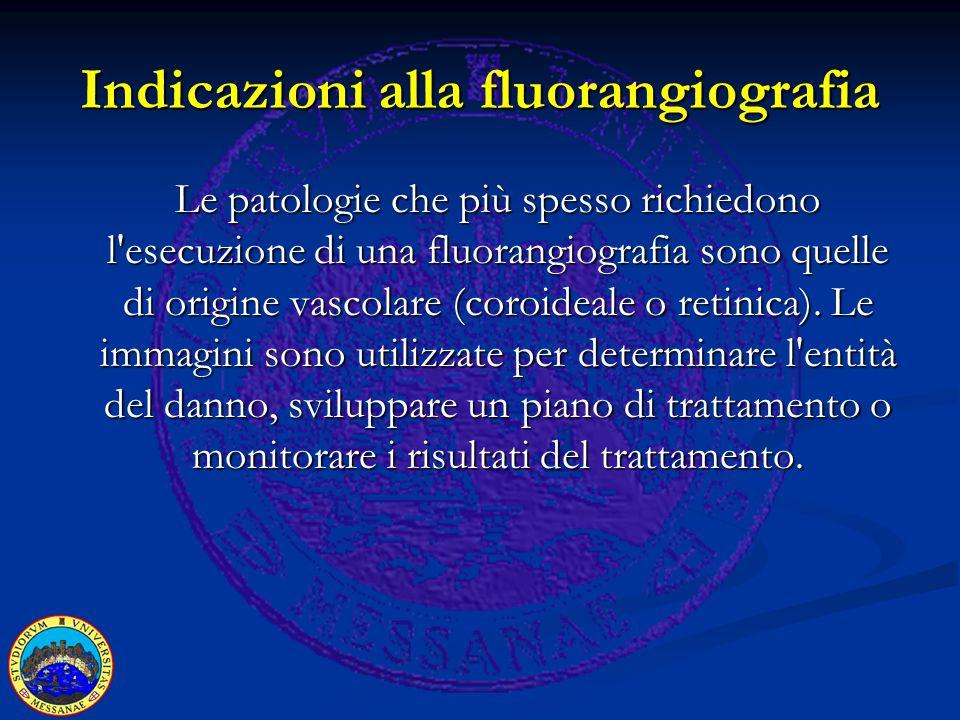 Indicazioni alla fluorangiografia Le patologie che più spesso richiedono l esecuzione di una fluorangiografia sono quelle di origine vascolare (coroideale o retinica).