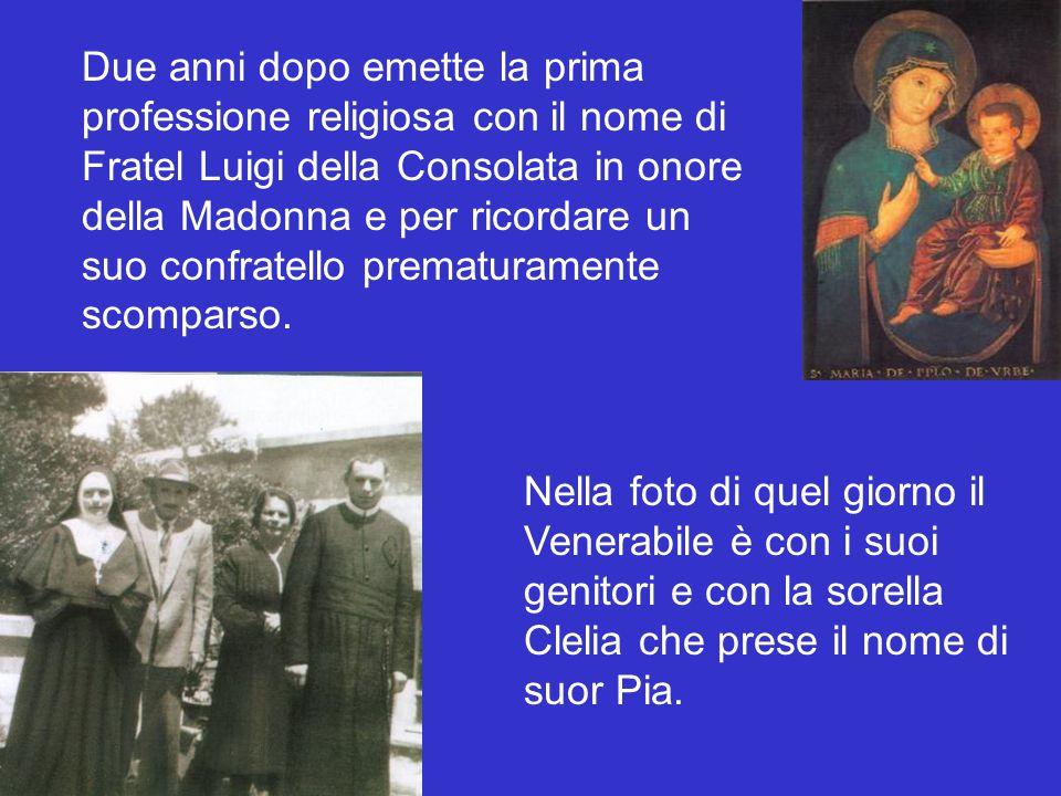 Due anni dopo emette la prima professione religiosa con il nome di Fratel Luigi della Consolata in onore della Madonna e per ricordare un suo confrate