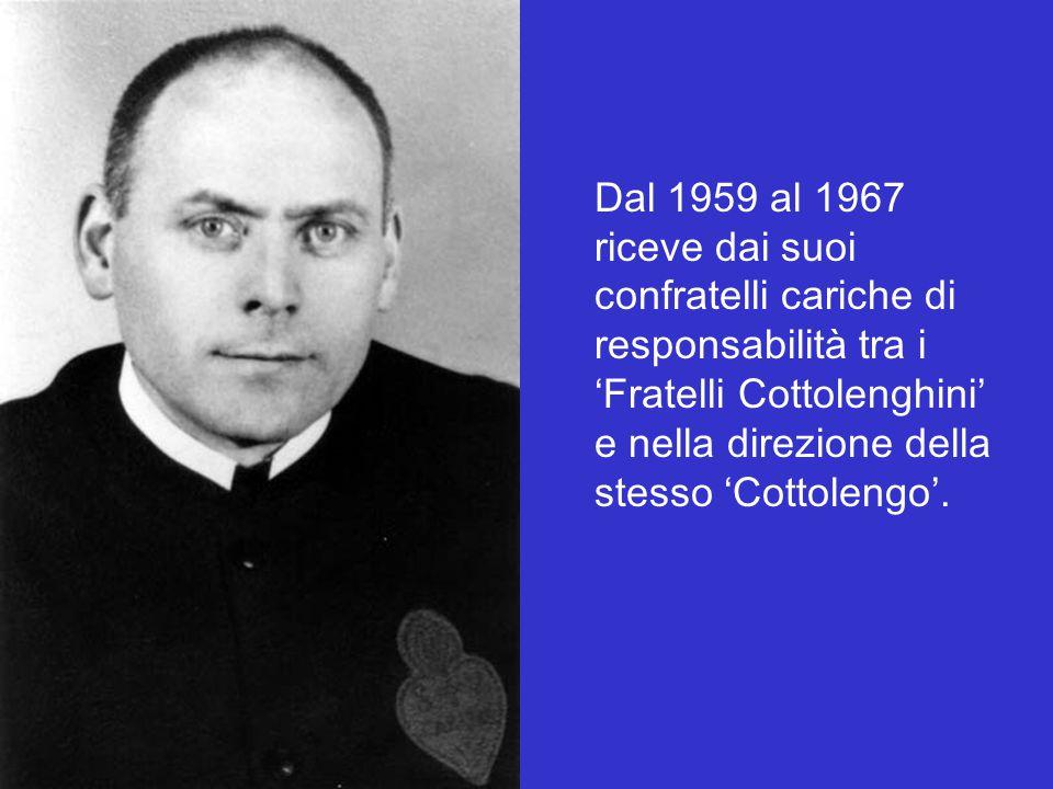 Dal 1959 al 1967 riceve dai suoi confratelli cariche di responsabilità tra i 'Fratelli Cottolenghini' e nella direzione della stesso 'Cottolengo'.