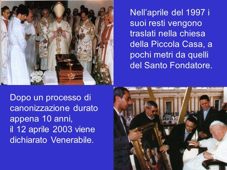 Nell'aprile del 1997 i suoi resti vengono traslati nella chiesa della Piccola Casa, a pochi metri da quelli del Santo Fondatore. Dopo un processo di c