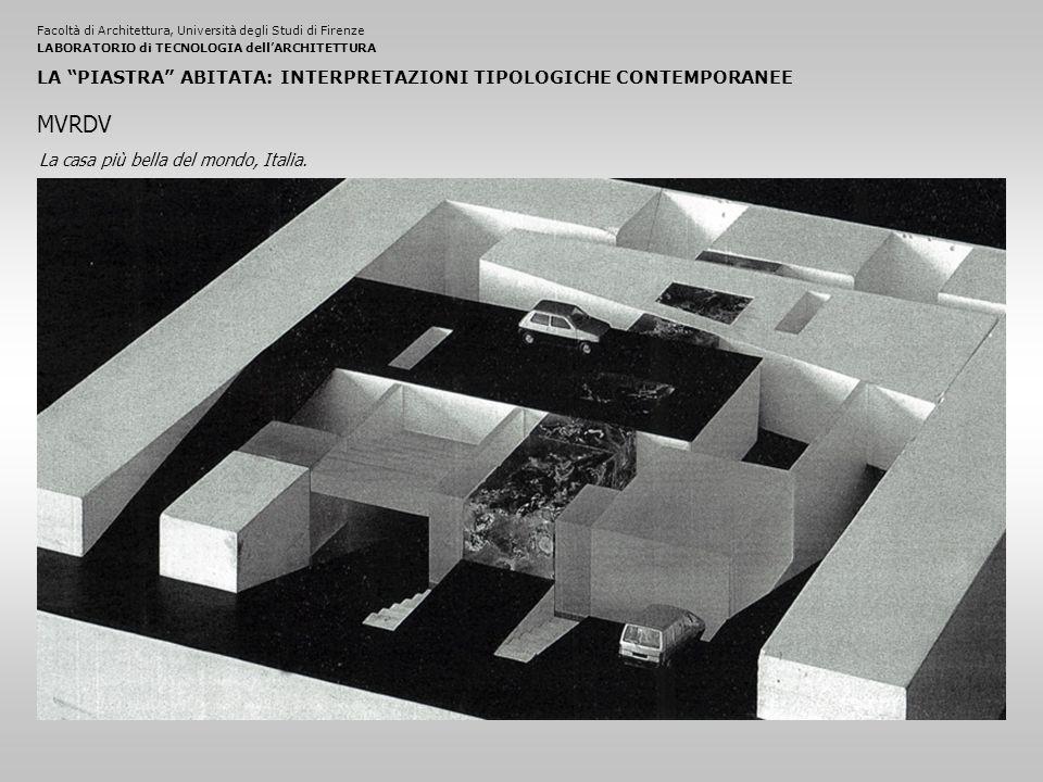 Facoltà di Architettura, Università degli Studi di FirenzeLABORATORIO di TECNOLOGIA dell'ARCHITETTURA LA PIASTRA ABITATA: INTERPRETAZIONI TIPOLOGICHE CONTEMPORANEE La casa più bella del mondo, Italia.