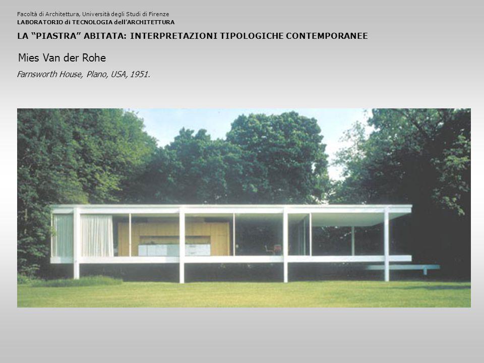 Facoltà di Architettura, Università degli Studi di FirenzeLABORATORIO di TECNOLOGIA dell'ARCHITETTURA LA PIASTRA ABITATA: INTERPRETAZIONI TIPOLOGICHE CONTEMPORANEE Farnsworth House, Plano, USA, 1951.