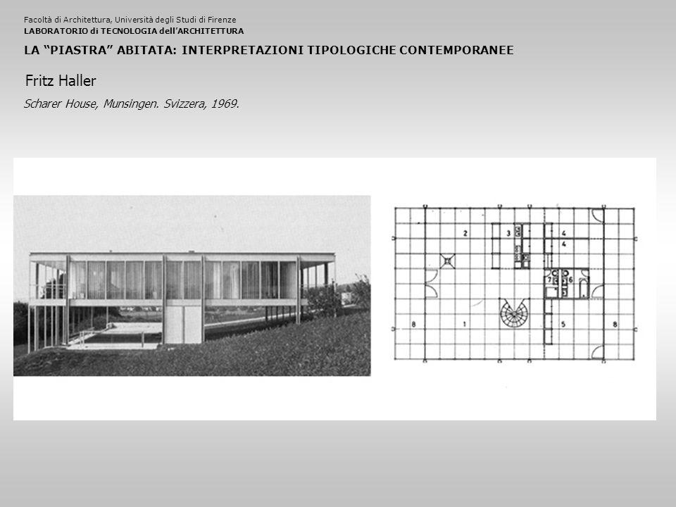 Facoltà di Architettura, Università degli Studi di FirenzeLABORATORIO di TECNOLOGIA dell'ARCHITETTURA LA PIASTRA ABITATA: INTERPRETAZIONI TIPOLOGICHE CONTEMPORANEE Scharer House, Munsingen.