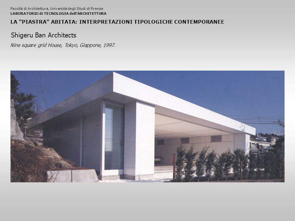 Facoltà di Architettura, Università degli Studi di FirenzeLABORATORIO di TECNOLOGIA dell'ARCHITETTURA LA PIASTRA ABITATA: INTERPRETAZIONI TIPOLOGICHE CONTEMPORANEE Nine square grid House, Tokyo, Giappone, 1997.