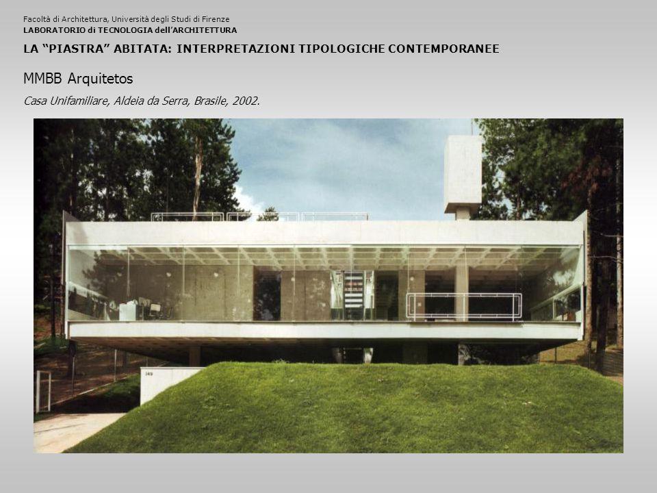 Facoltà di Architettura, Università degli Studi di FirenzeLABORATORIO di TECNOLOGIA dell'ARCHITETTURA LA PIASTRA ABITATA: INTERPRETAZIONI TIPOLOGICHE CONTEMPORANEE Casa Unifamiliare, Aldeia da Serra, Brasile, 2002.