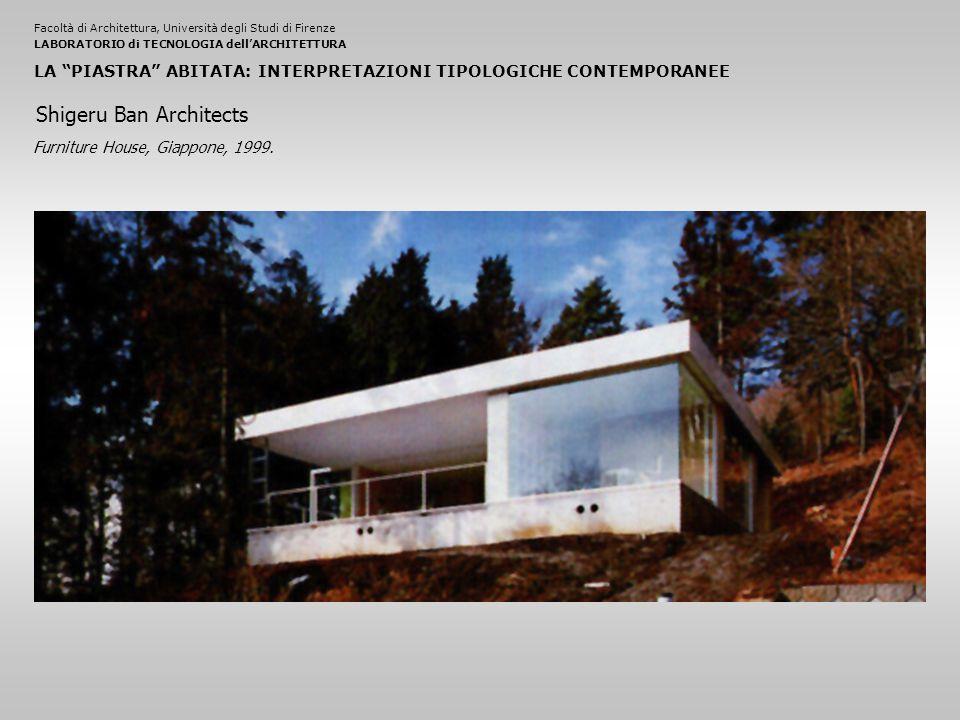 Facoltà di Architettura, Università degli Studi di FirenzeLABORATORIO di TECNOLOGIA dell'ARCHITETTURA LA PIASTRA ABITATA: INTERPRETAZIONI TIPOLOGICHE CONTEMPORANEE Furniture House, Giappone, 1999.