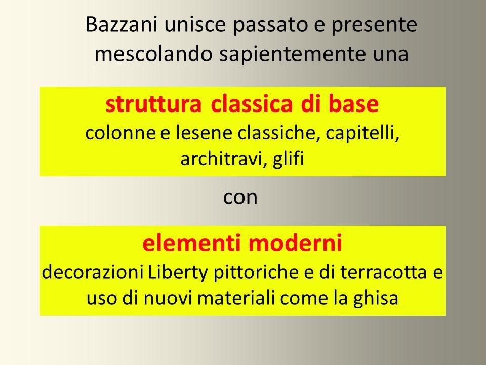 Bazzani unisce passato e presente mescolando sapientemente una struttura classica di base colonne e lesene classiche, capitelli, architravi, glifi ele
