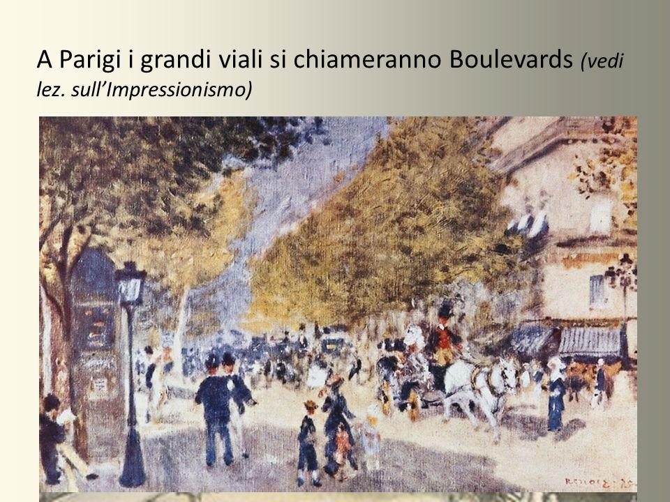 A Parigi i grandi viali si chiameranno Boulevards (vedi lez. sull'Impressionismo)