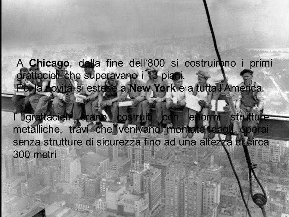 A Chicago, dalla fine dell'800 si costruirono i primi grattacieli che superavano i 13 piani. Poi la novità si estese a New York e a tutta l'America. I